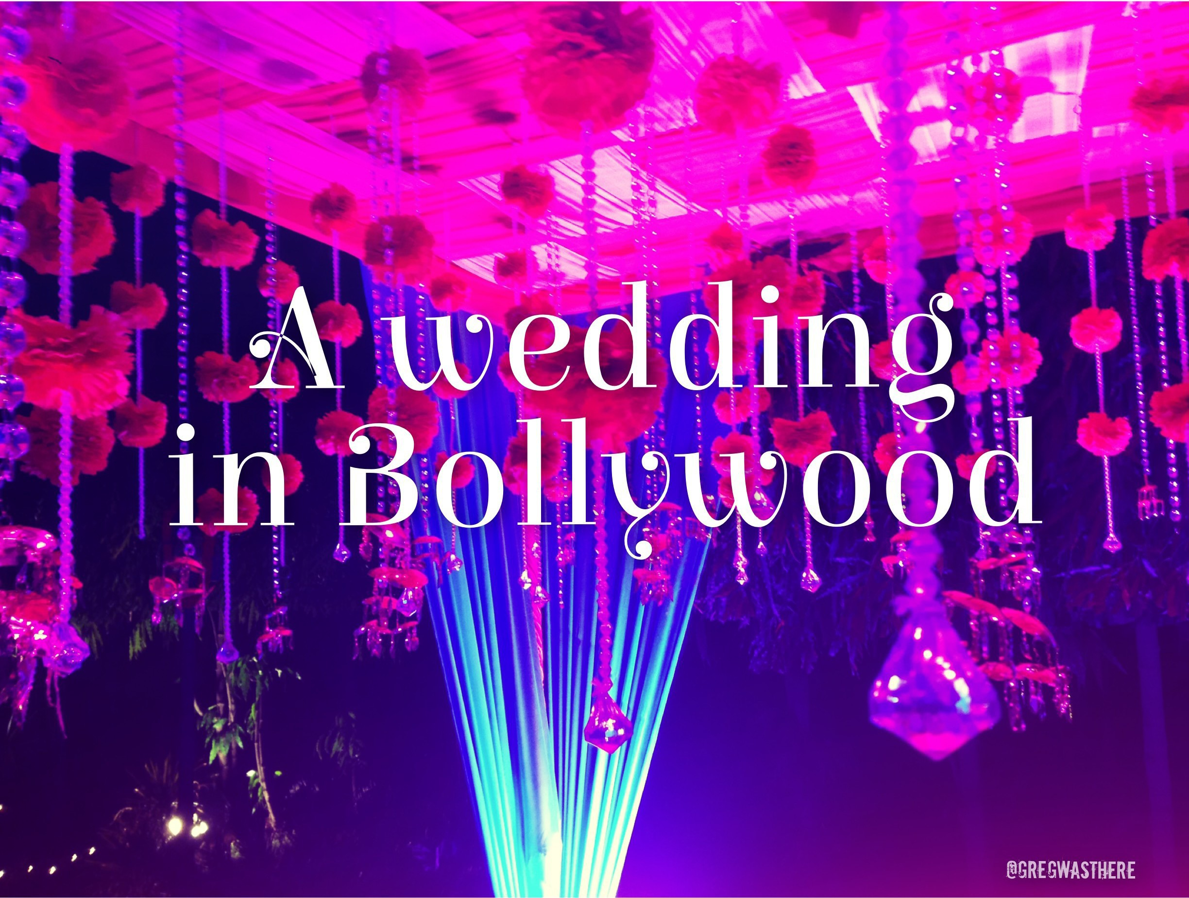 A wedding in Bollywood @GregWasThere